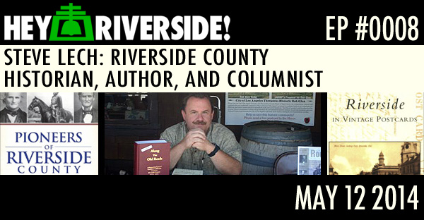 EP0008 - STEVE LECH - RIVERSIDE COUNTY HISTORIAN/AUTHOR