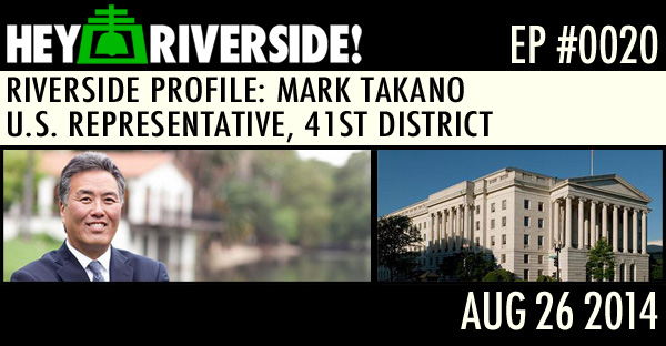 EP0020 - CONGRESSMAN MARK TAKANO - RIVERSIDE PROFILE