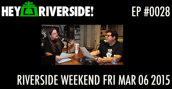 RIVERSIDE WEEKEND: Friday March 06 2015