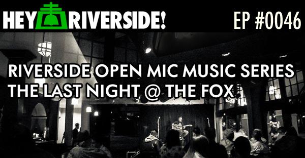 RIVERSIDE OPEN MIC: THE LAST NIGHT AT THE FOX