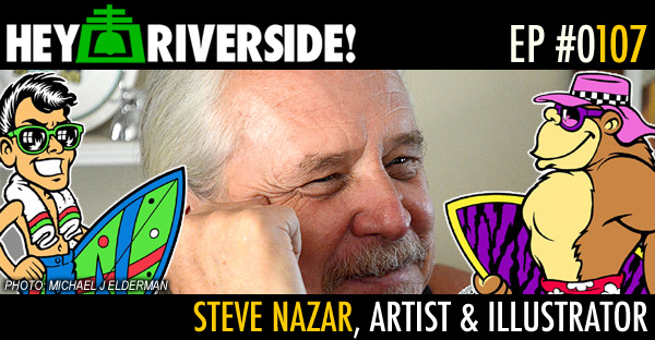 EP0107 - RIVERSIDE PROFILE: STEVE NAZAR, ARTIST AND ILLUSTRATOR