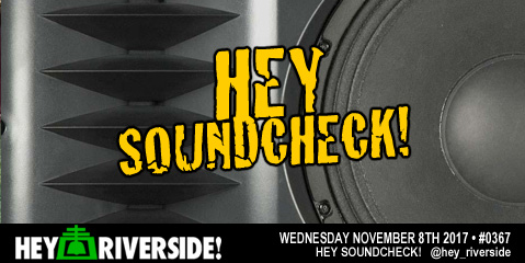 #0367 Hey Soundcheck! - Wednesday November 8th 2017