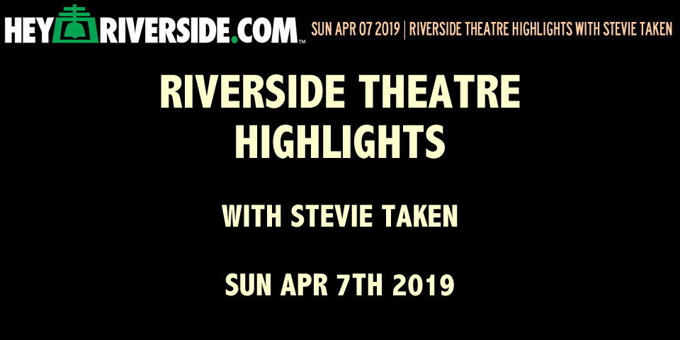 At Large: Hey Riverside Theatre Highlights with Stevie Taken - Sunday April 7th 2019