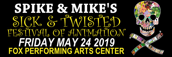 SPIKE AND MIKE'S SICK AND TWISTED FESTIVAL OF ANIMATION - MAY 24 AT THE FOX